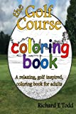 img - for Golf Course Coloring Book: A relaxing, golf inspired, coloring book for adults. book / textbook / text book