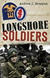 img - for Longshore Soldiers: Defying Bombs & Supplying Victory in a World War II Port Battalion (Osprey Digital Generals) book / textbook / text book