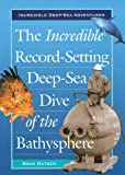 The Incredible Record-Setting Deep-Sea Dive of the Bathysphere (Incredible Deep-Sea Adventures)