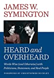 img - for HEARD AND OVERHEARD: Words Wise (and Otherwise) with Politicians, Statesmen, and Real People book / textbook / text book
