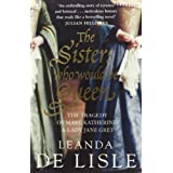 The Sisters Who Would Be Queen: The tragedy of Mary, Katherine and Lady Jane Greyby Leanda de Lisle