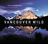 Vancouver Wild: A Photographers Journey through the Southern Coast Mountains