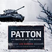Patton at the Battle of the Bulge: How the General's Tanks Turned the Tide at Bastogne | [Leo Barron]