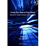 From Pac-Man to Pop Music: Interactive Audio in Games and New Media (Ashgate Popular and Folk Music Series)
