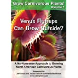 Grow Carnivorous Plants! Volume 1: A No-Nonsense Approach to Growing North American Carnivorous Plants