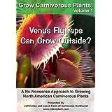Grow Carnivorous Plants! Volume 1: A No-Nonsense Approach to Growing North American Carnivorous Plants ~ Jeff Dallas