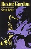 img - for Dexter Gordon: A Musical Biography (A Da Capo paperback) by Britt, Stan (1989) Paperback book / textbook / text book