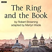 The Ring and the Book (Classic Serial) | [Robert Browning, Martyn Wade (adaptation)]