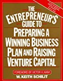 W. Keith Schilit The Entrepreneur's Guide to Preparing a Winning Business Plan and Raising Venture Capital