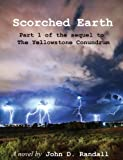 img - for Scorched Earth--Part 1: The sequel to The Yellowstone Conundrum (Is this the end?) book / textbook / text book