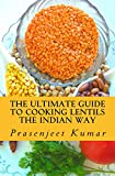 The Ultimate Guide to Cooking Lentils the Indian Way (How To Cook Everything In A Jiffy Book 4)