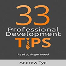33 Professional Development Tips (       UNABRIDGED) by Andrew Tye Narrated by Roger Wood