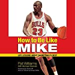 How to Be Like Mike: Life Lessons about Basketball's Best | Michael Weinreb,Pat Williams