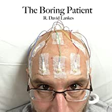 The Boring Patient (       UNABRIDGED) by R David Lankes Narrated by R. David Lankes
