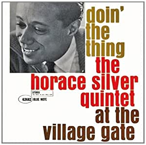Doin' The Thing : The Horace Silver Quintet At The Village Gate