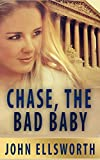 Legal Thriller: Chase, the Bad Baby, a Novel: (Legal Thriller, Medical Thriller) (Thaddeus Murfee Legal Thriller Series Book 4)
