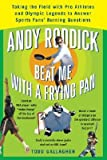 Andy Roddick Beat Me with a Frying Pan: Taking the Field with Pro Athletes and Olympic Legends to Answer Sports Fans' Burning Questions [ANDY RODDICK BEAT ME W/A FRYIN]