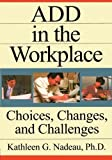 img - for ADD In The Workplace: Choices, Changes, And Challenges by Nadeau, Kathleen (1997) Paperback book / textbook / text book