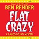 Flat Crazy: A Blanco County Mystery, Book 3 Audiobook by Ben Rehder Narrated by Robert King Ross