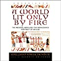 A World Lit Only by Fire: The Medieval Mind and the Renaissance: Portrait of an Age (       UNABRIDGED) by William Manchester Narrated by Barrett Whitener