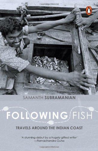 Following Fish: Travels around the Indian Coast, by Samanth Subramanian