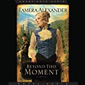 Beyond This Moment: Timber Ridge Reflections, Book 2 | Tamera Alexander