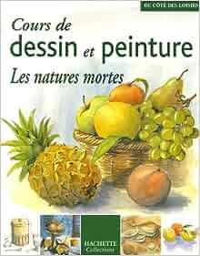 Cours de dessin et peinture : Les natures mortes: 9782013304856