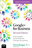 Google+ for Business: How Googles Social Network Changes Everything (2nd Edition) (Que Biz-Tech)