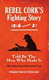img - for Rebel Cork's Fighting Story 1916-21: Told by the Men Who Made It (2010-03-12) book / textbook / text book