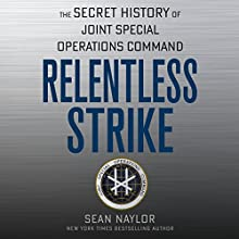 Relentless Strike: The Secret History of Joint Special Operations Command Audiobook by Sean Naylor Narrated by Sean Runnette