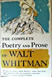 The Complete Poetry and Prose of Walt Whitman as Prepared By Him for the Deathbed Edition