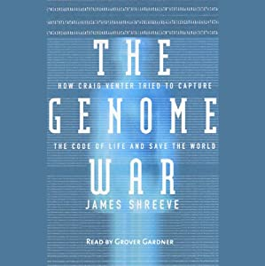 The Genome War: How Craig Venter Tried to Capture the Code of Life | [James Shreeve]