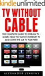 TV Without Cable: The Complete Guide...