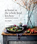 At Home in the Whole Food Kitchen: Ce...