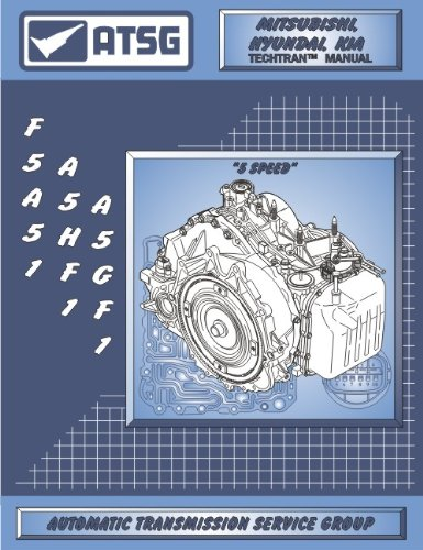 ATSG F5A51 A5HF1 A5GF1 Mitsubishi Hyundai Kia 5-Speed Techtran Transmission Manual Automatic Transmission Service Group