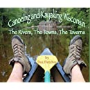 Canoeing and Kayaking Wisconsin: The Rivers, The Towns, The Taverns