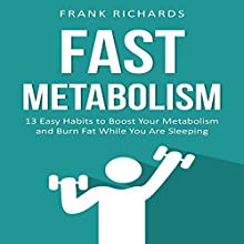 Metabolism: 13 Easy Habits to Boost Your Metabolism and Burn Fat While You Are Sleeping Audiobook by Frank Richards Narrated by Mike Norgaard