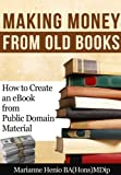 img - for Making Money from Old Books: How to Create an eBook from Public Domain Material (Making Money from the Public Domain) book / textbook / text book