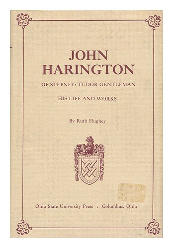 John Harington of Stepney, Tudor Gentleman: His Life and Works