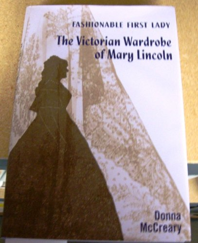 Fashionable First Lady: The Victorian Wardrobe of Mary Lincoln PDF