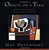 Objects on a Table: Harmonious Disarray in Art and Literature (1582430357) by Davenport, Guy