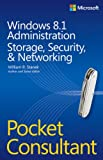 Windows 8.1 Administration Pocket Consultant: Storage, Networking & Security (0735682615) by Stanek, William R.