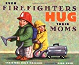 img - for By Christine Kole Maclean Even Firefighters Hug Their Moms (Hardcover) August 26, 2002 book / textbook / text book
