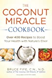 The Coconut Miracle Cookbook: Over 400 Recipes to Boost Your Health with Natures Elixir