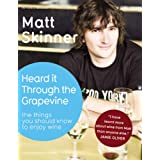 Heard it Through the Grapevine: The Things You Should Know to Enjoy Wine ~ Matt Skinner