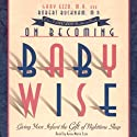 On Becoming Babywise: Giving Your Infant the Gift of Nighttime Sleep Audiobook by Gary Ezzo Narrated by Anne Marie Ezzo