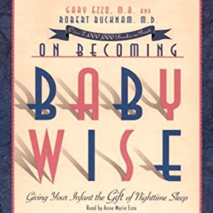 On Becoming Babywise: Giving Your Infant the Gift of Nighttime Sleep | [Gary Ezzo]