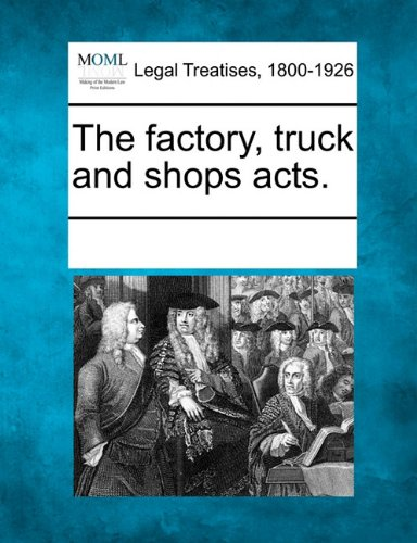 The factory, truck and shops acts.