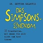 Das Simpsons-Syndrom: 33 Krankheiten, mit denen Sie sich nicht zum Arzt trauen   Bettina Balbutis