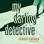 My Darling Detective | Howard Norman